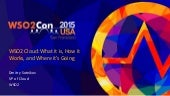 WSO2Con USA 2015: WSO2 Cloud - What it is, How it Works, and Where it's Going