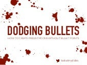 Dodging Bullets: How to Create Presentations Without Bullet Points