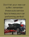 Don't let your new car suffer; remember these auto service tips to keep your car performing perfect!