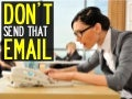 DON'T SEND THAT EMAIL