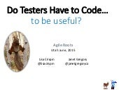 Do testers have to code... to be useful? Janet Gregory and Lisa Crispin plenary session at Agile Roots 2015