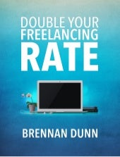 """Double Your Freelancing Rate"" Course Sample"