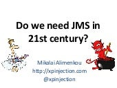 Do we need JMS in 21st century?
