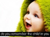 Do You Remember the Child in You