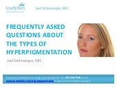 Dr. Joel Schlessinger answers frequently asked questions about the types of hyperpigmentation