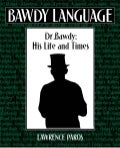 Dr. Bawdy, his life and times