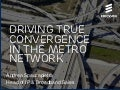 Driving true convergence in metro networks a