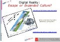 Digital Reality: Escape or Expanded Culture?
