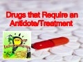 Drugs/Toxins That Require An Antidote And Treatment