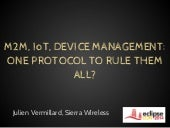 M2M, IoT, Device management: one protocol to rule them all? - EclipseCon 2014