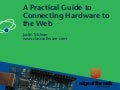 A Practical Guide to Connecting Hardware to the Web