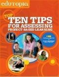 Edutopia's top ten tips for assessing Project Based Learning