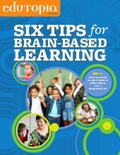 Edutopia 6-tips-brain-based-learnin...
