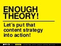 Enough Theory! Let's Put That Content Strategy into Action!