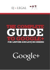 The Complete Guide to Google+ for Lawyers & Law Job Seekers