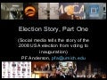 Election Story, Part One (Social media tells the story of the 2008 USA election from voting to inauguration)