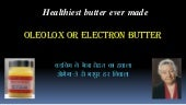 Oleolux or Electron butter