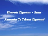Electronic Cigarettes - Better Alte...
