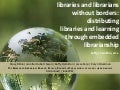 Libraries and Librarians Without Borders:  Distributing  Libraries and learning Through Embedded Librarianship