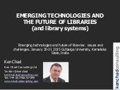 Emerging technologies and the future of libraries (and library systems). Keynote by Ken Chad at the Emerging Technologies and Future of Libraries:  issues and challenges  conference. Gulbarga University, Karnataka State, India. January 30 2015