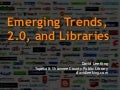 Emerging Trends, 2.0 & Libraries