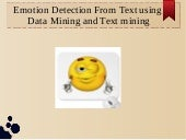 Emotion detection from text using data mining and text mining