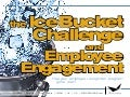 The Ice Bucket Challenge and Employee Engagement