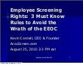 Employee Screening Rights: 3 Must Know Rules to Avoid the Wrath of the EEOC