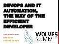DEVOPS AND IT AUTOMATION, THE WAY OF THE EFFICIENT DEVELOPER - Wolves Summit April 2016