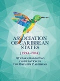 the Association of Caribbean States (ACS): 1994-2014 - 20 Years Promoting Cooperation in the Greater Caribbean