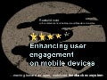 Enhancing user engagement on mobile devices