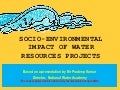 Environmental and social impacts of water projects_Pradeep Kumar (NWA)_2011