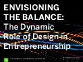 Envisioning the Balance: The Dyanmic Role of Design in Entrepreneurship