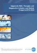 Epigenetic R&D, Therapies and Diagnostics Industry 2014-2024