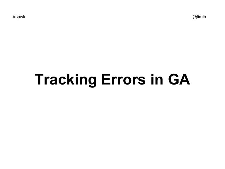Tracking Errors in Google Analytics to Improve Lifetime Value: Superweek 2014
