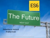 EcmaScript 6 - The future is here