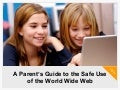A Parent's Guide to the Safe Use of the World Wide Web