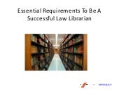Essential requirements to be a successful law librarian