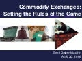 Commodity Exchanges: Setting the Rules of the Game
