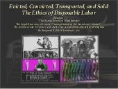 Evicted, Convicted, Transported, and Sold: The Ethics of Disposable Labor