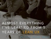 Almost Everything I've Learned From 5 Years of Lean UX