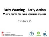 Early Warning - Early Action Mechanisms for Rapid Decision Making