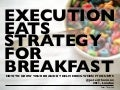 Execution eats strategy for breakfast