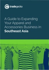 A Guide to Expanding Your Apparel and Accessories Business in: Southeast Asia