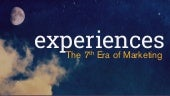 Experiences: The Seventh Era Of Marketing