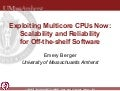 Exploiting Multicore CPUs Now: Scalability and Reliability for Off-the-shelf Software
