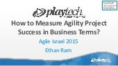 Was it Worth It? Measuring the Success of an Agility Project in Business Terms - Ethan Ram at Agile Israel 2015