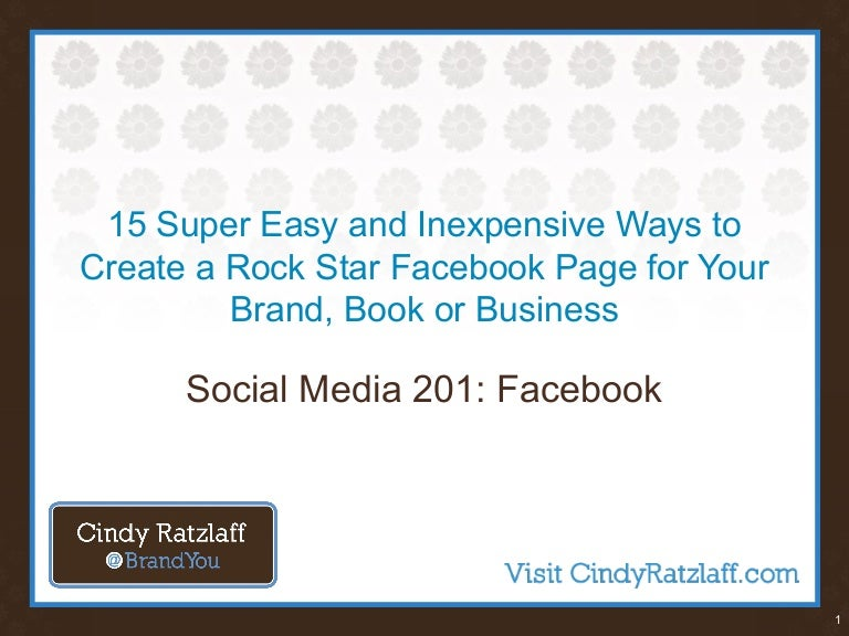 Facebook 201: 15 Super Easy and Inexpensive Ways to Create a Rock Star Facebook Page for Your Brand, Book or Business