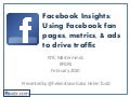 Facebook Insights: Using Facebook fan pages, metrics, & ads to drive traffic