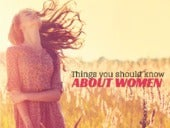 Things You Should KNow About Women